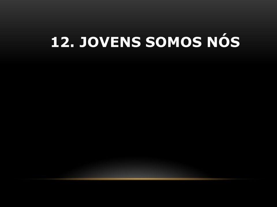 12. JOVENS SOMOS NÓS