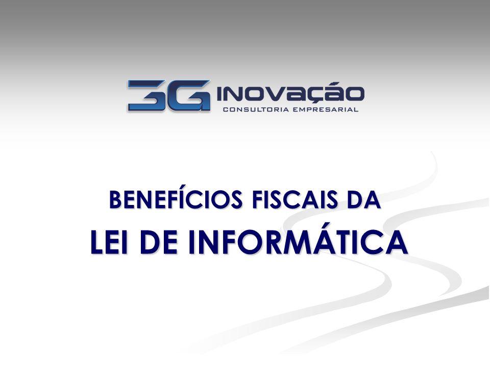 BENEFÍCIOS FISCAIS DA LEI DE INFORMÁTICA LEI DE INFORMÁTICA