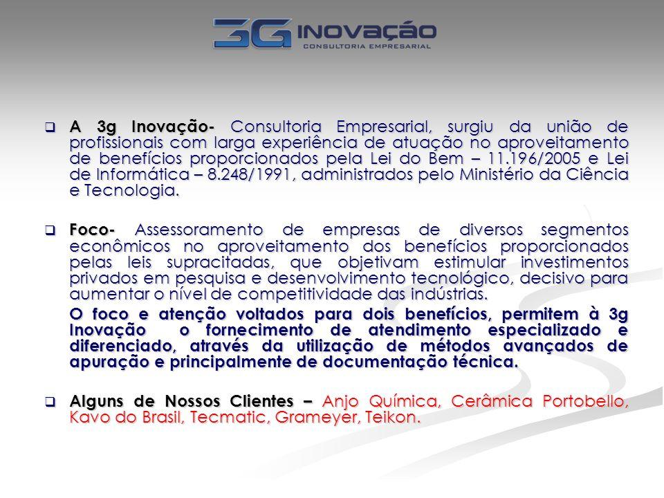 A 3g Inovação- Consultoria Empresarial, surgiu da união de profissionais com larga experiência de atuação no aproveitamento de benefícios proporcionados pela Lei do Bem – 11.196/2005 e Lei de Informática – 8.248/1991, administrados pelo Ministério da Ciência e Tecnologia.