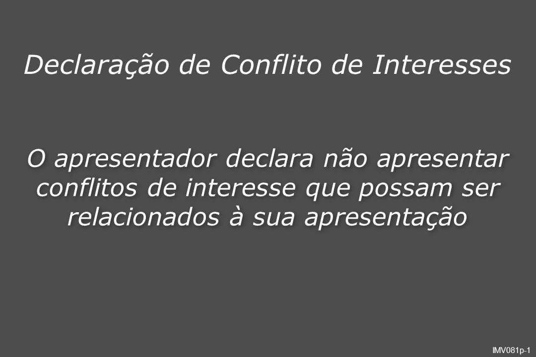 IMV081p-1 Declaração de Conflito de Interesses O apresentador declara não apresentar conflitos de interesse que possam ser relacionados à sua apresent