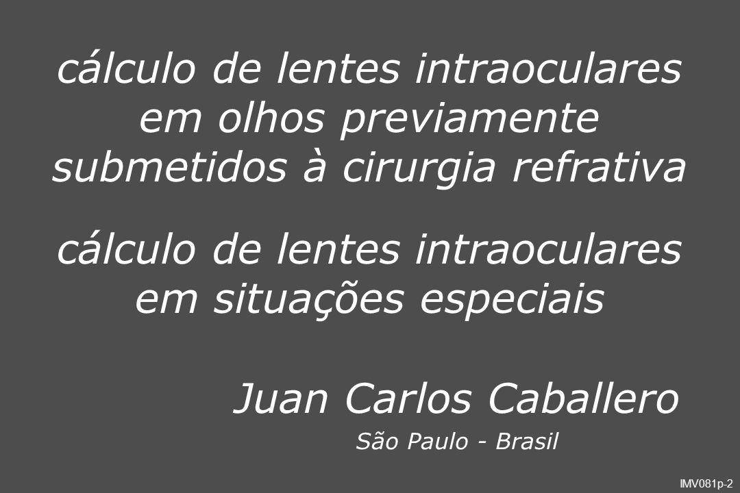 IMV081p-2 Juan Carlos Caballero São Paulo - Brasil cálculo de lentes intraoculares em olhos previamente submetidos à cirurgia refrativa cálculo de len