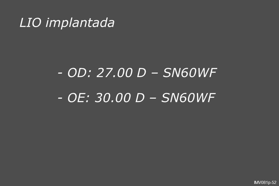 IMV081p-52 - OD: 27.00 D – SN60WF - OE: 30.00 D – SN60WF LIO implantada