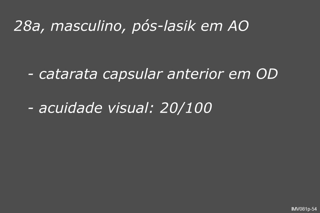 IMV081p-54 28a, masculino, pós-lasik em AO - catarata capsular anterior em OD - acuidade visual: 20/100