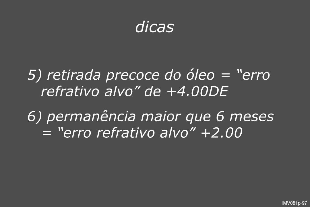 IMV081p-97 dicas 5) retirada precoce do óleo = erro refrativo alvo de +4.00DE 6) permanência maior que 6 meses = erro refrativo alvo +2.00