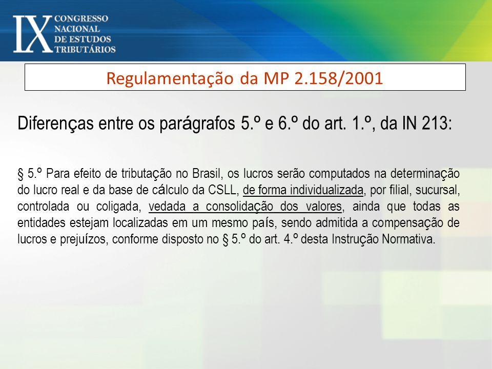 Regulamentação da MP 2.158/2001 Diferen ç as entre os par á grafos 5. º e 6. º do art. 1. º, da IN 213: § 5. º Para efeito de tributa ç ão no Brasil,
