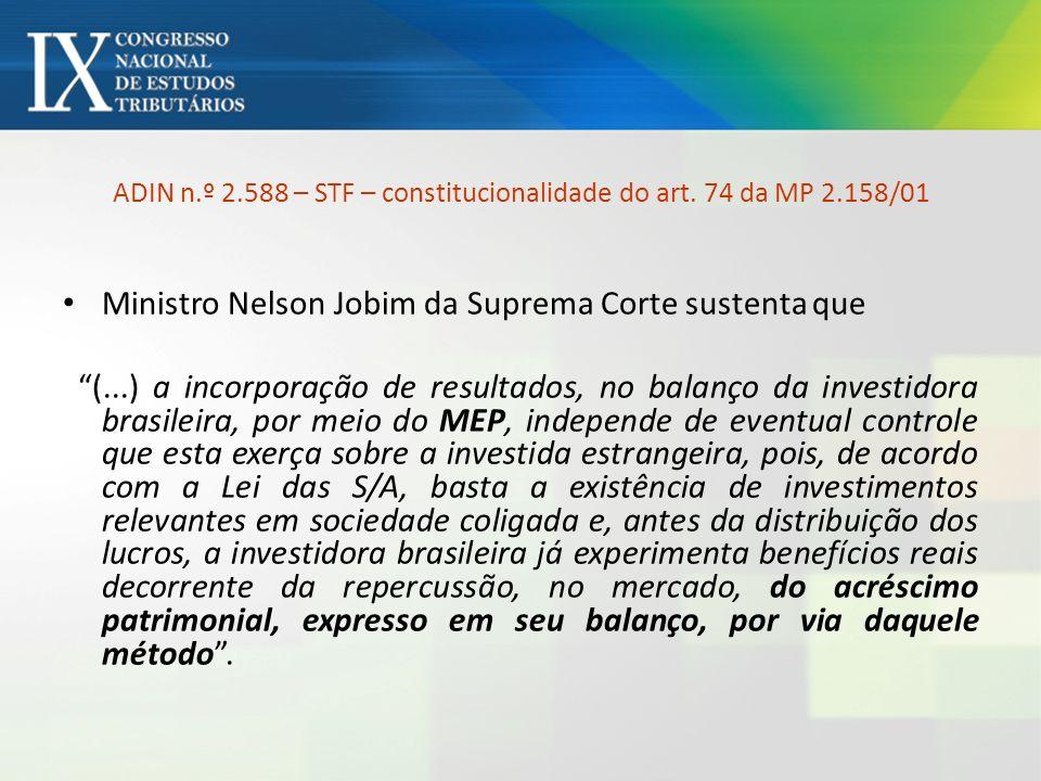 ADIN n.º 2.588 – STF – constitucionalidade do art. 74 da MP 2.158/01 Ministro Nelson Jobim da Suprema Corte sustenta que (...) a incorporação de resul