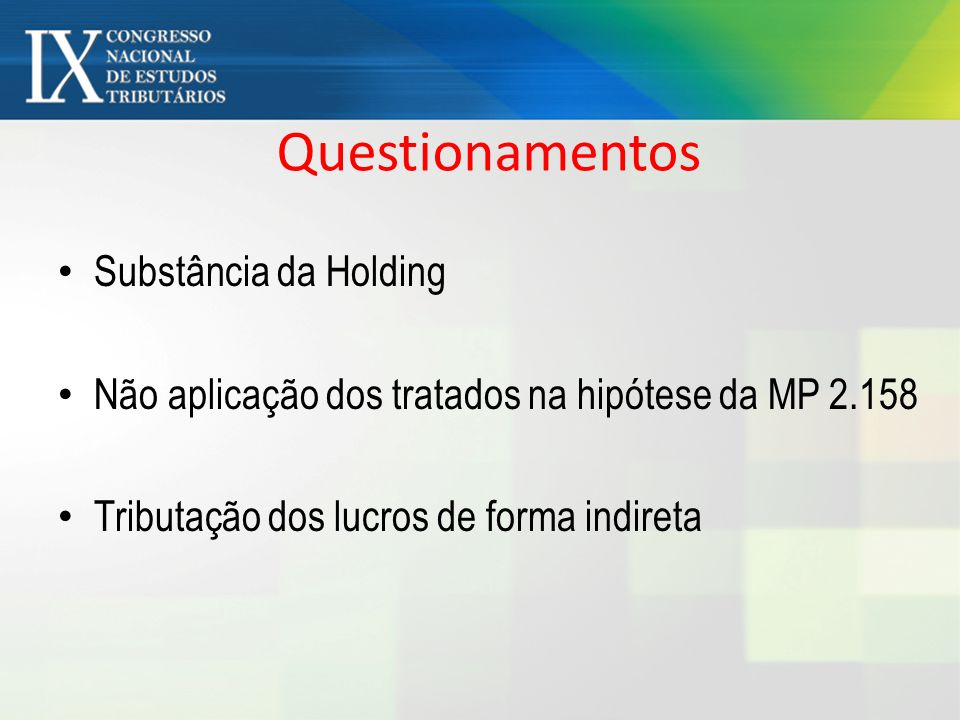 Questionamentos Substância da Holding Não aplicação dos tratados na hipótese da MP 2.158 Tributação dos lucros de forma indireta
