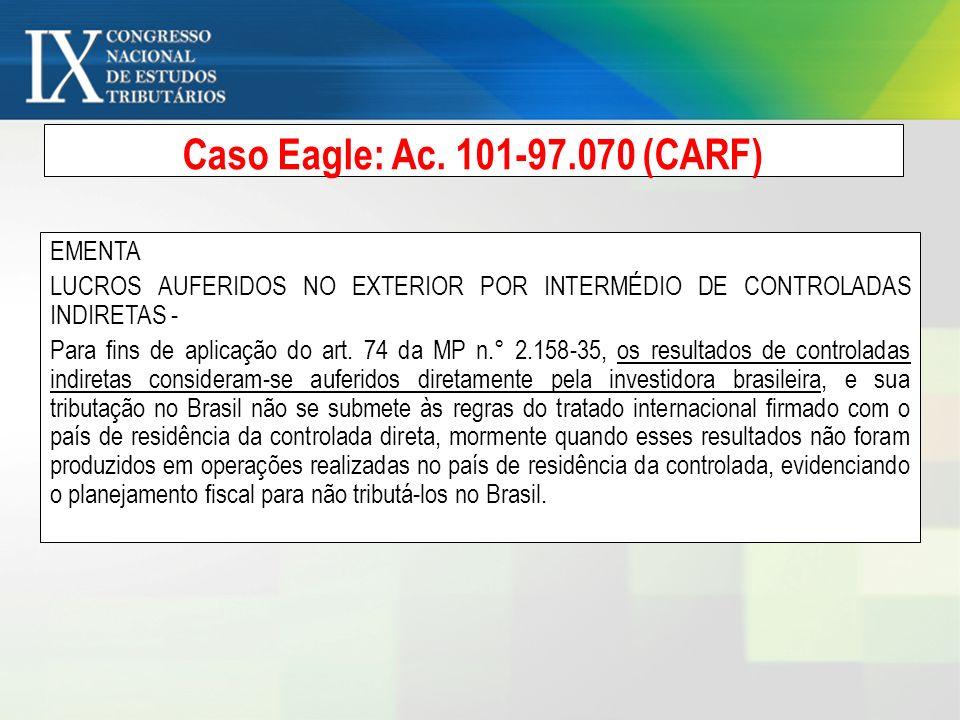 Caso Eagle: Ac. 101-97.070 (CARF) EMENTA LUCROS AUFERIDOS NO EXTERIOR POR INTERMÉDIO DE CONTROLADAS INDIRETAS - Para fins de aplicação do art. 74 da M
