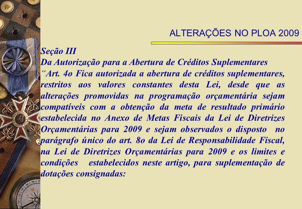 ALTERAÇÕES NO PLOA 2009 Seção III Da Autorização para a Abertura de Créditos Suplementares Art.