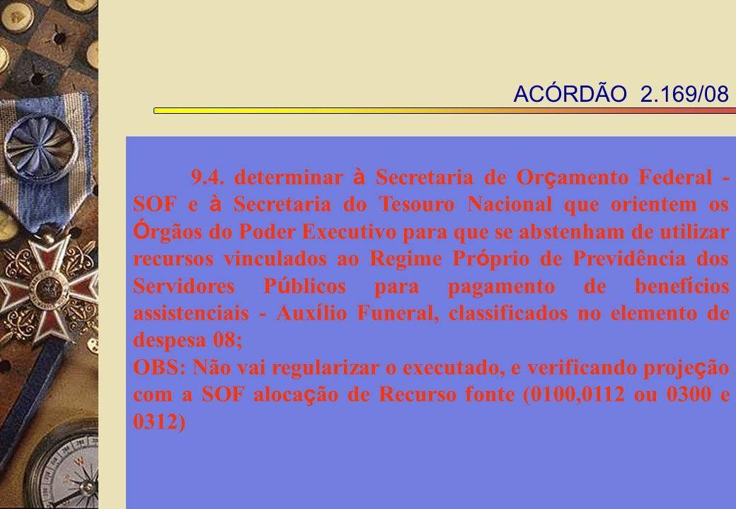 ACÓRDÃO 2.169/08 9.4. determinar à Secretaria de Or ç amento Federal - SOF e à Secretaria do Tesouro Nacional que orientem os Ó rgãos do Poder Executi