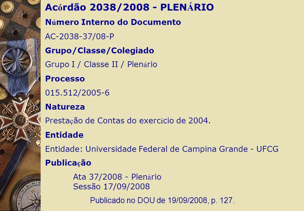 Ac ó rdão 2038/2008 - PLEN Á RIO N ú mero Interno do Documento AC-2038-37/08-P Grupo/Classe/Colegiado Grupo I / Classe II / Plen á rio Processo 015.512/2005-6 Natureza Presta ç ão de Contas do exerc í cio de 2004.