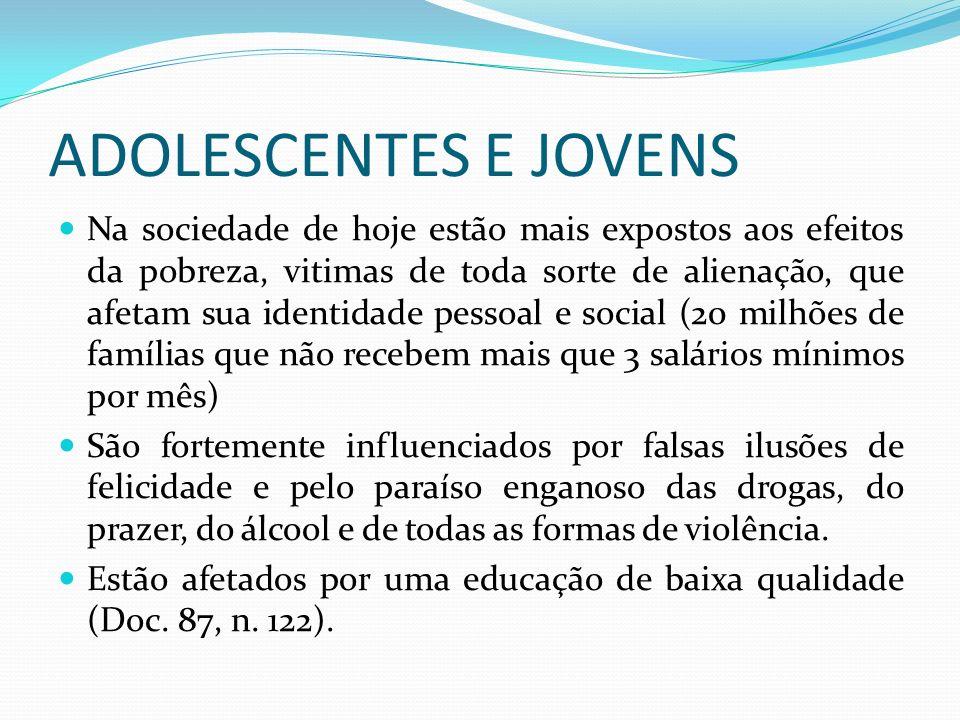 ADOLESCENTES E JOVENS Na sociedade de hoje estão mais expostos aos efeitos da pobreza, vitimas de toda sorte de alienação, que afetam sua identidade p