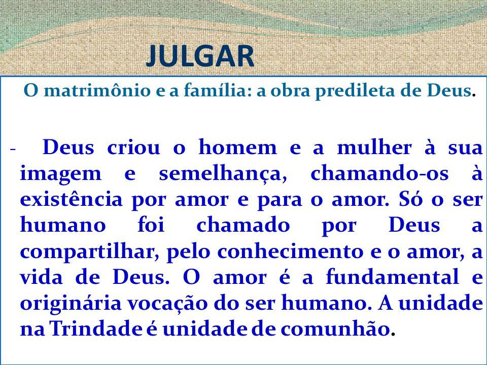 JULGAR O matrimônio e a família: a obra predileta de Deus.