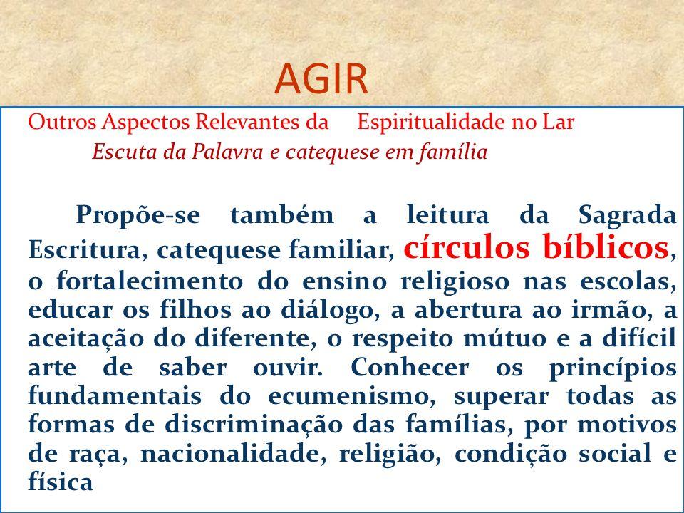 AGIR Outros Aspectos Relevantes da Espiritualidade no Lar Escuta da Palavra e catequese em família Propõe-se também a leitura da Sagrada Escritura, ca