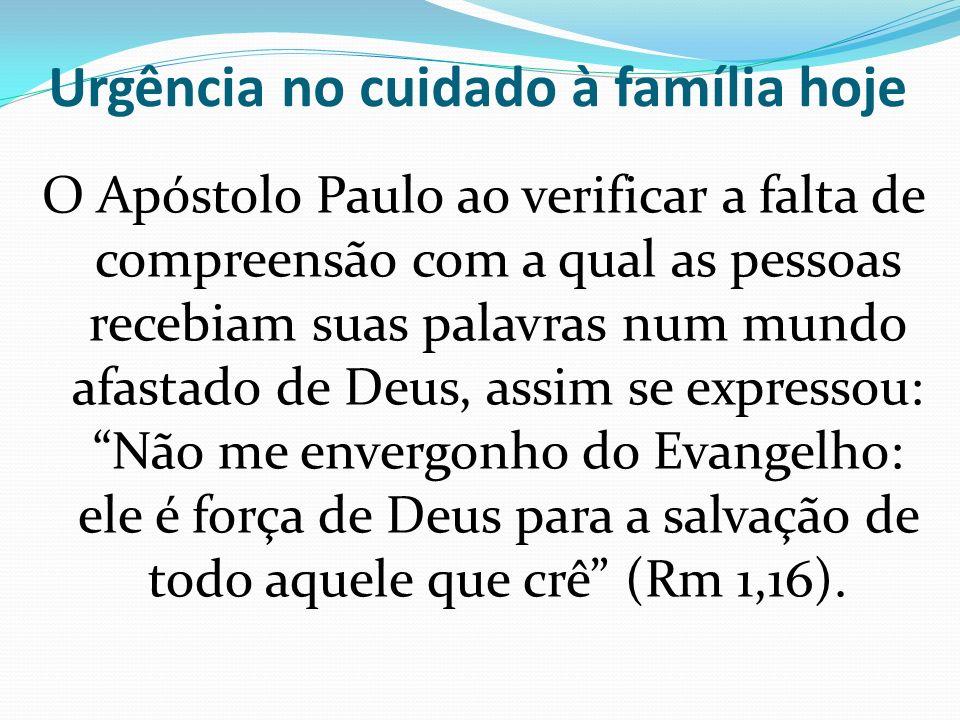 Urgência no cuidado à família hoje O Apóstolo Paulo ao verificar a falta de compreensão com a qual as pessoas recebiam suas palavras num mundo afastad