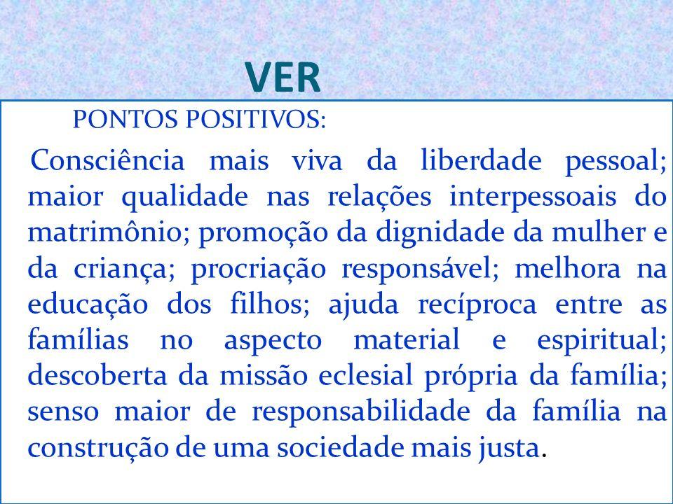 VER PONTOS POSITIVOS: Consciência mais viva da liberdade pessoal; maior qualidade nas relações interpessoais do matrimônio; promoção da dignidade da m