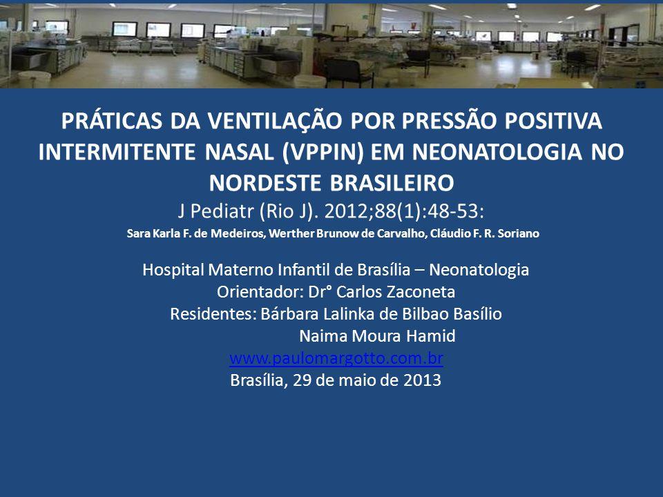 PRÁTICAS DA VENTILAÇÃO POR PRESSÃO POSITIVA INTERMITENTE NASAL (VPPIN) EM NEONATOLOGIA NO NORDESTE BRASILEIRO J Pediatr (Rio J). 2012;88(1):48-53: Sar