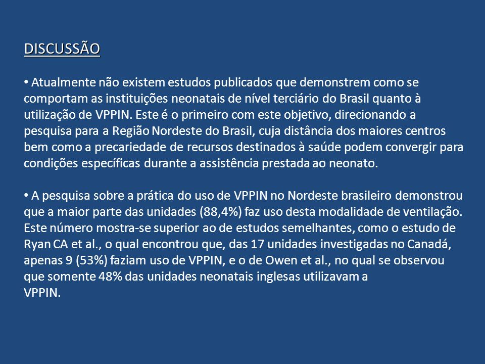 DISCUSSÃO Atualmente não existem estudos publicados que demonstrem como se comportam as instituições neonatais de nível terciário do Brasil quanto à u