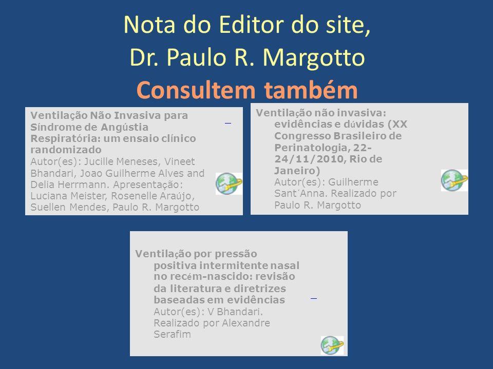 Nota do Editor do site, Dr. Paulo R. Margotto Consultem também Ventila ç ão Não Invasiva para S í ndrome de Ang ú stia Respirat ó ria: um ensaio cl í