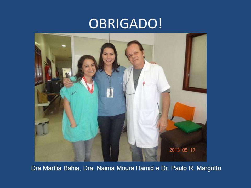OBRIGADO! Dra Marília Bahia, Dra. Naima Moura Hamid e Dr. Paulo R. Margotto