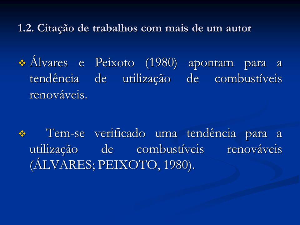1.2. Citação de trabalhos com mais de um autor Álvares e Peixoto (1980) apontam para a tendência de utilização de combustíveis renováveis. Álvares e P