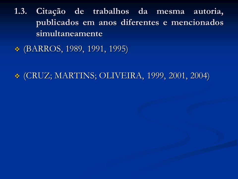 1.3. Citação de trabalhos da mesma autoria, publicados em anos diferentes e mencionados simultaneamente (BARROS, 1989, 1991, 1995) (BARROS, 1989, 1991