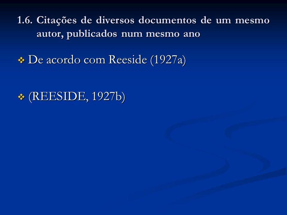 1.6. Citações de diversos documentos de um mesmo autor, publicados num mesmo ano De acordo com Reeside (1927a) De acordo com Reeside (1927a) (REESIDE,