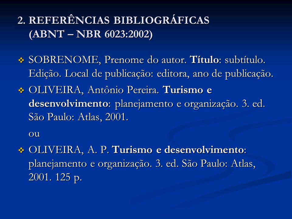 2. REFERÊNCIAS BIBLIOGRÁFICAS (ABNT – NBR 6023:2002) SOBRENOME, Prenome do autor. Título: subtítulo. Edição. Local de publicação: editora, ano de publ