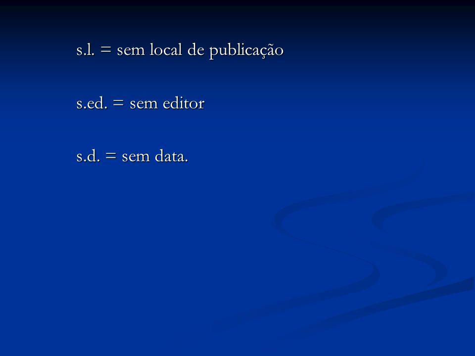 s.l. = sem local de publicação s.ed. = sem editor s.d. = sem data.