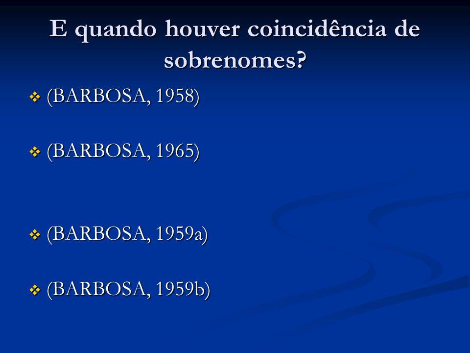 E quando houver coincidência de sobrenomes? (BARBOSA, 1958) (BARBOSA, 1958) (BARBOSA, 1965) (BARBOSA, 1965) (BARBOSA, 1959a) (BARBOSA, 1959a) (BARBOSA