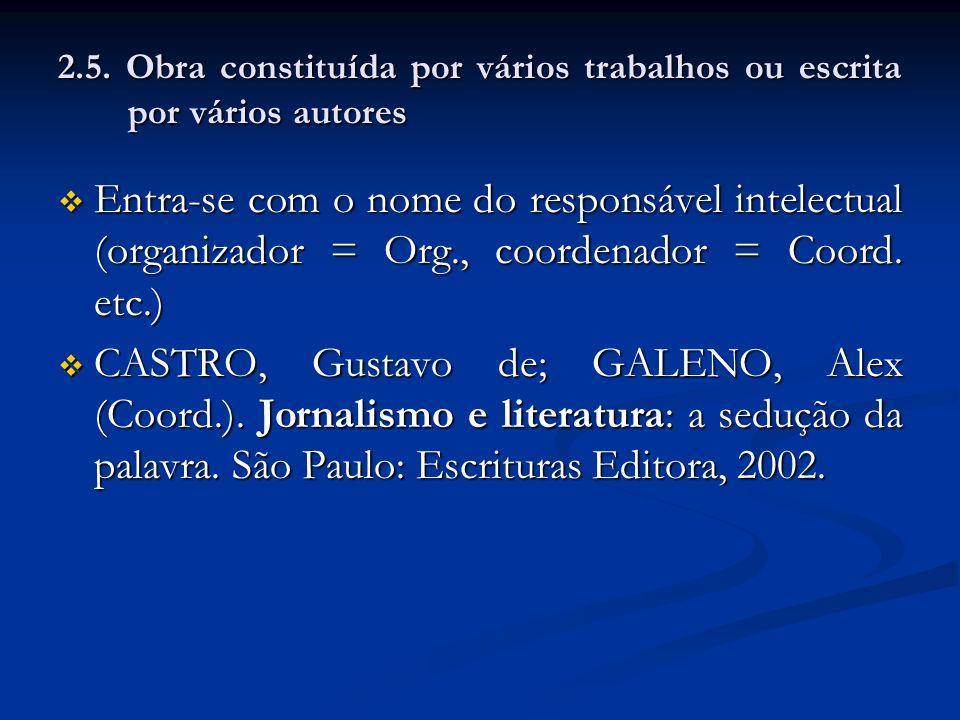 2.5. Obra constituída por vários trabalhos ou escrita por vários autores Entra-se com o nome do responsável intelectual (organizador = Org., coordenad