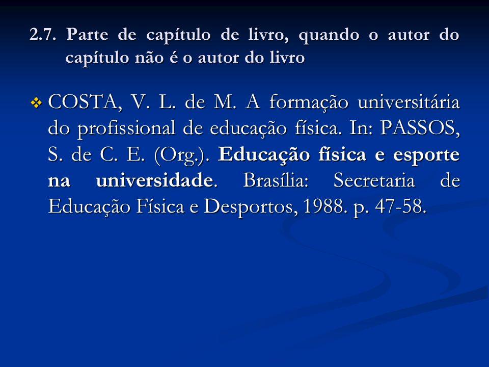 2.7. Parte de capítulo de livro, quando o autor do capítulo não é o autor do livro COSTA, V. L. de M. A formação universitária do profissional de educ