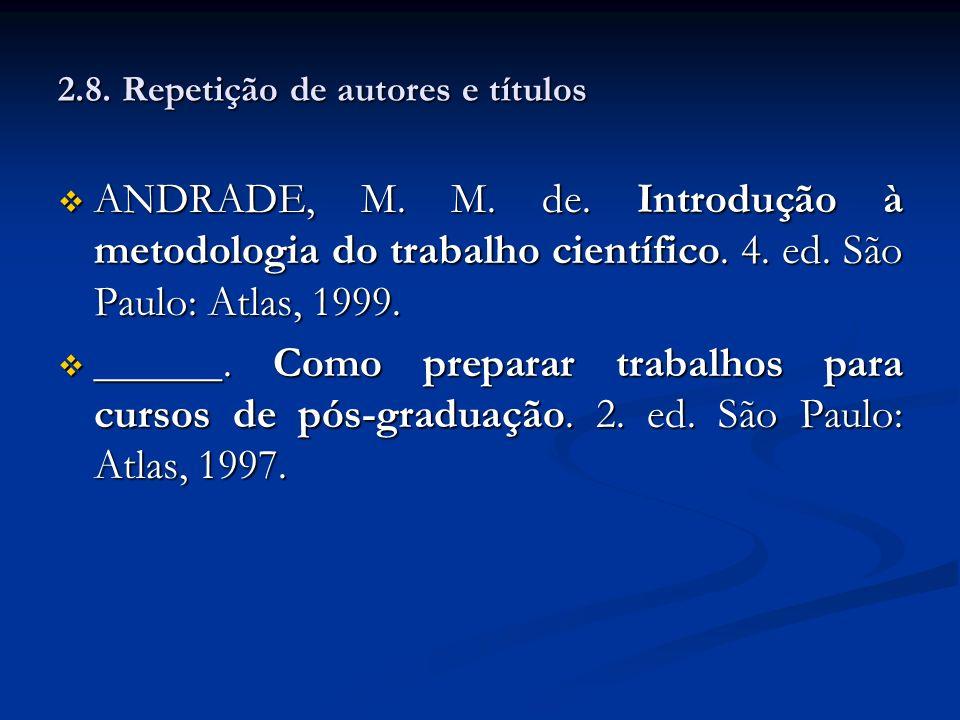 2.8. Repetição de autores e títulos ANDRADE, M. M. de. Introdução à metodologia do trabalho científico. 4. ed. São Paulo: Atlas, 1999. ANDRADE, M. M.