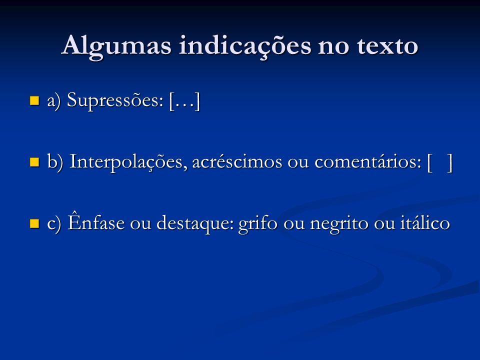 Algumas indicações no texto a) Supressões: […] a) Supressões: […] b) Interpolações, acréscimos ou comentários: [ ] b) Interpolações, acréscimos ou com