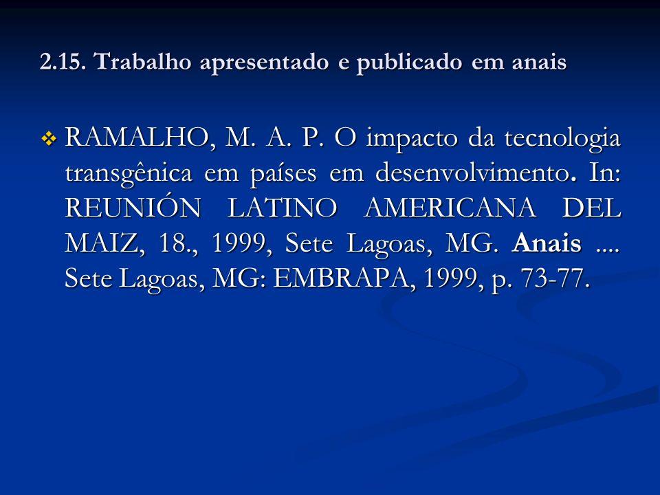2.15. Trabalho apresentado e publicado em anais RAMALHO, M. A. P. O impacto da tecnologia transgênica em países em desenvolvimento. In: REUNIÓN LATINO
