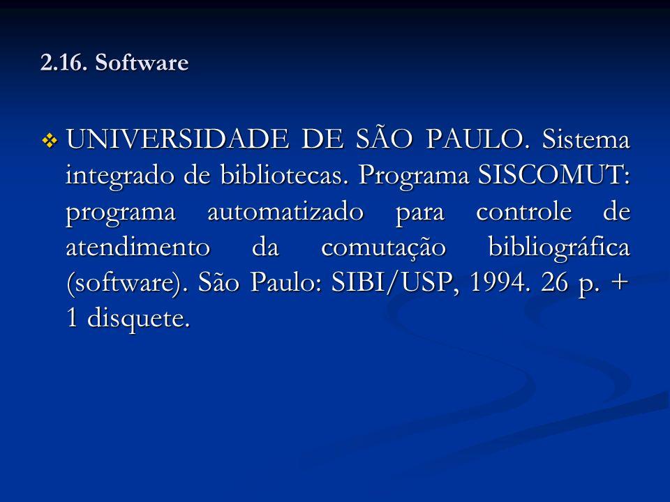 2.16. Software UNIVERSIDADE DE SÃO PAULO. Sistema integrado de bibliotecas. Programa SISCOMUT: programa automatizado para controle de atendimento da c