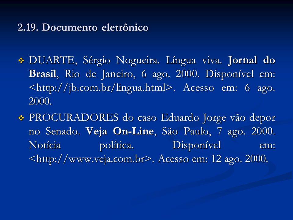 2.19. Documento eletrônico DUARTE, Sérgio Nogueira. Língua viva. Jornal do Brasil, Rio de Janeiro, 6 ago. 2000. Disponível em:. Acesso em: 6 ago. 2000
