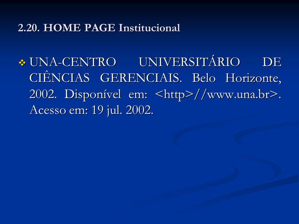 2.20. HOME PAGE Institucional UNA-CENTRO UNIVERSITÁRIO DE CIÊNCIAS GERENCIAIS. Belo Horizonte, 2002. Disponível em: //www.una.br>. Acesso em: 19 jul.