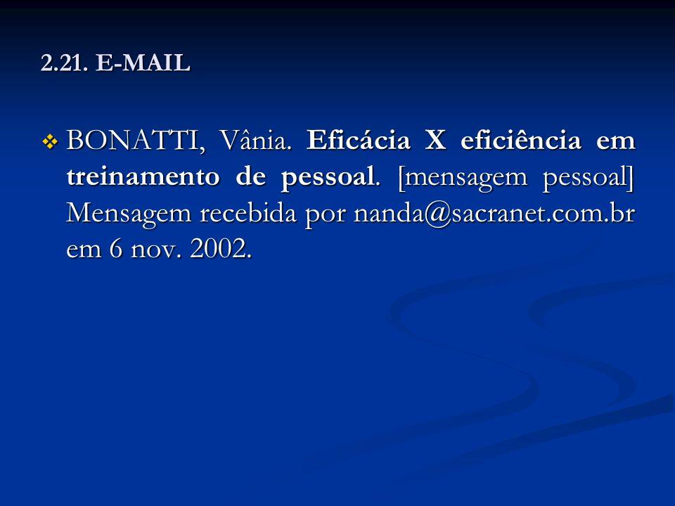 2.21. E-MAIL BONATTI, Vânia. Eficácia X eficiência em treinamento de pessoal. [mensagem pessoal] Mensagem recebida por nanda@sacranet.com.br em 6 nov.