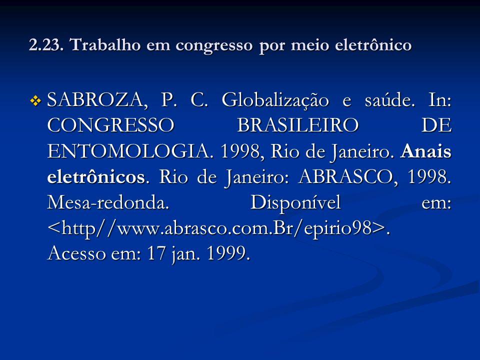 2.23. Trabalho em congresso por meio eletrônico SABROZA, P. C. Globalização e saúde. In: CONGRESSO BRASILEIRO DE ENTOMOLOGIA. 1998, Rio de Janeiro. An