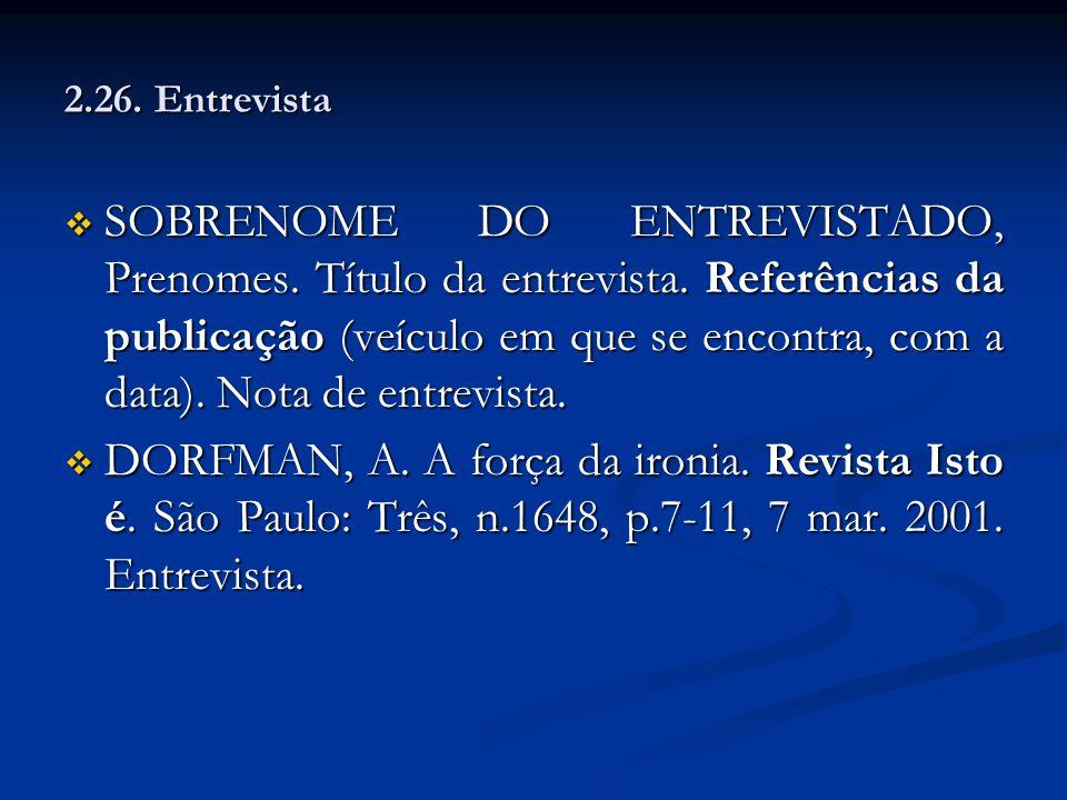 2.26. Entrevista SOBRENOME DO ENTREVISTADO, Prenomes. Título da entrevista. Referências da publicação (veículo em que se encontra, com a data). Nota d