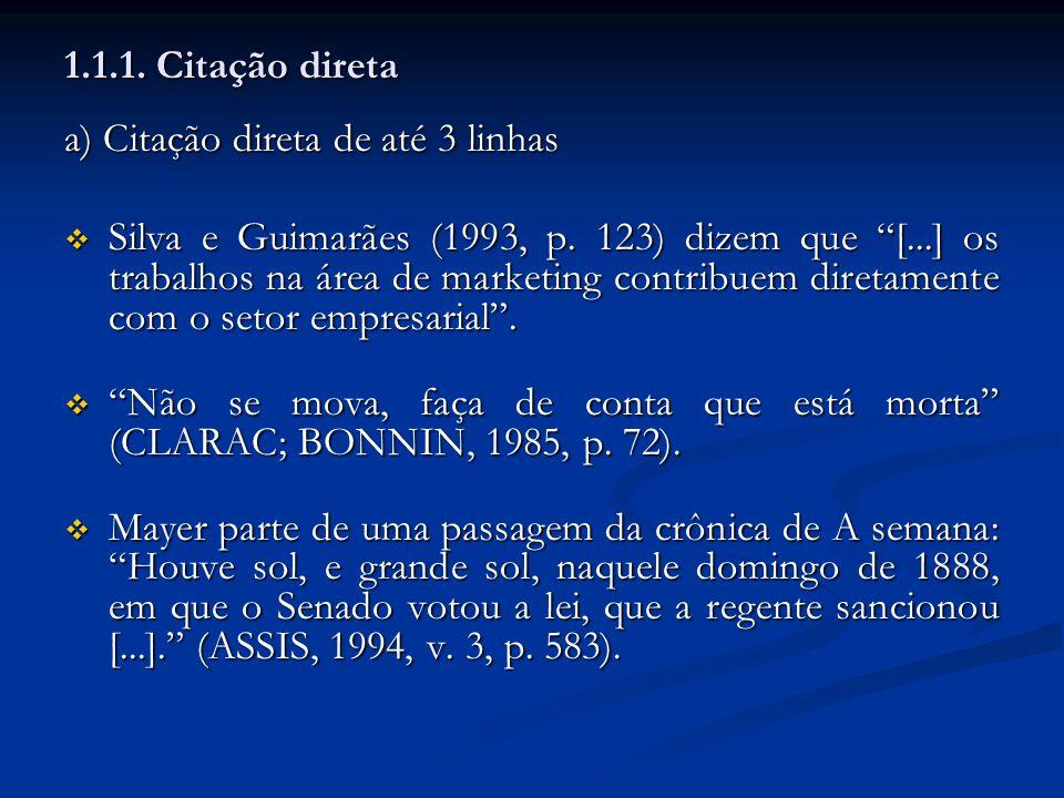 1.1.1. Citação direta a) Citação direta de até 3 linhas Silva e Guimarães (1993, p. 123) dizem que [...] os trabalhos na área de marketing contribuem