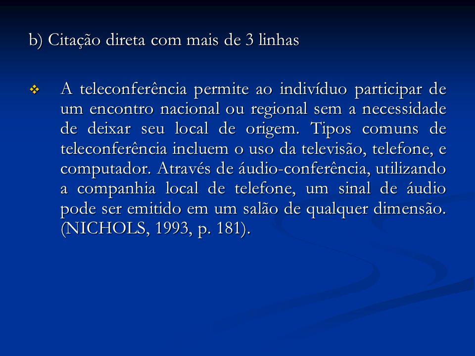 b) Citação direta com mais de 3 linhas A teleconferência permite ao indivíduo participar de um encontro nacional ou regional sem a necessidade de deix