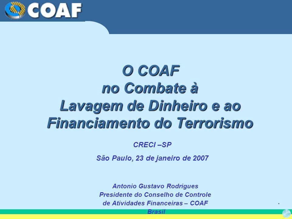 . O COAF no Combate à Lavagem de Dinheiro e ao Financiamento do Terrorismo Antonio Gustavo Rodrigues Presidente do Conselho de Controle de Atividades