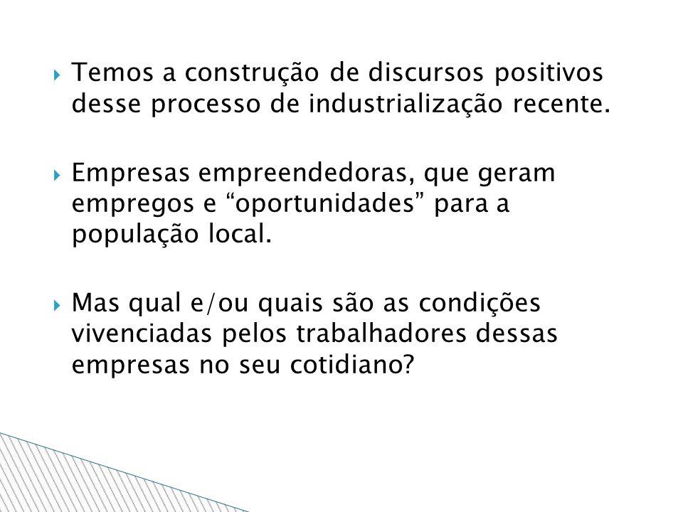 Temos a construção de discursos positivos desse processo de industrialização recente. Empresas empreendedoras, que geram empregos e oportunidades para