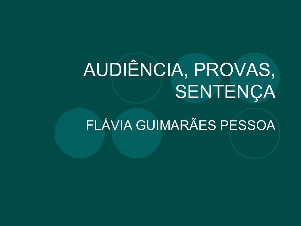 AUDIÊNCIA, PROVAS, SENTENÇA FLÁVIA GUIMARÃES PESSOA
