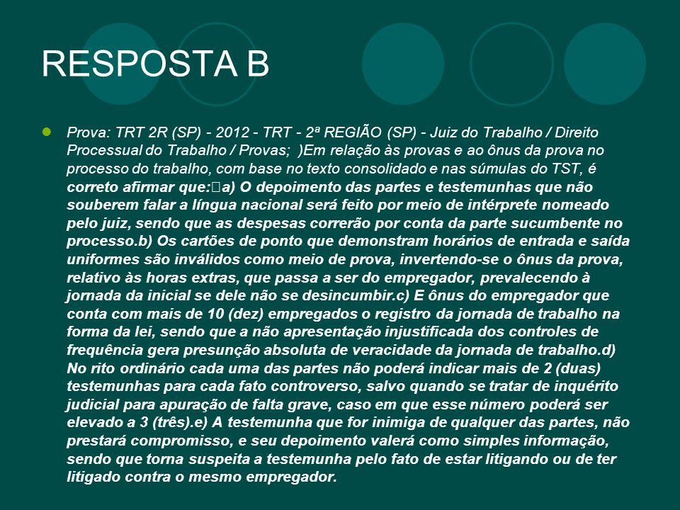 RESPOSTA B Prova: TRT 2R (SP) - 2012 - TRT - 2ª REGIÃO (SP) - Juiz do Trabalho / Direito Processual do Trabalho / Provas; )Em relação às provas e ao ô