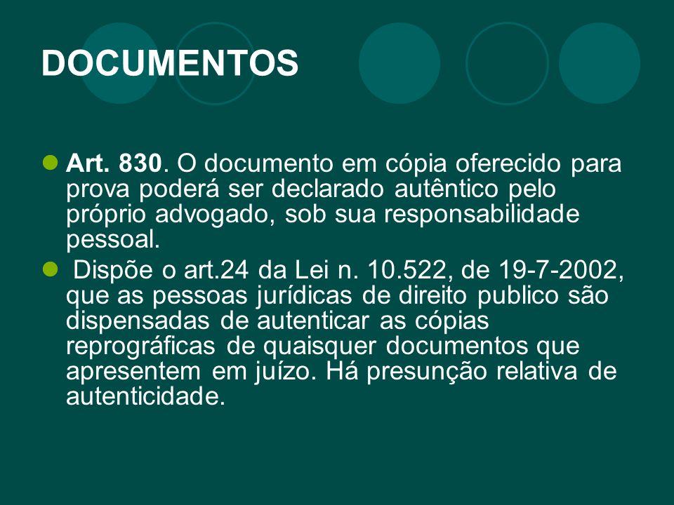 DOCUMENTOS Art. 830. O documento em cópia oferecido para prova poderá ser declarado autêntico pelo próprio advogado, sob sua responsabilidade pessoal.