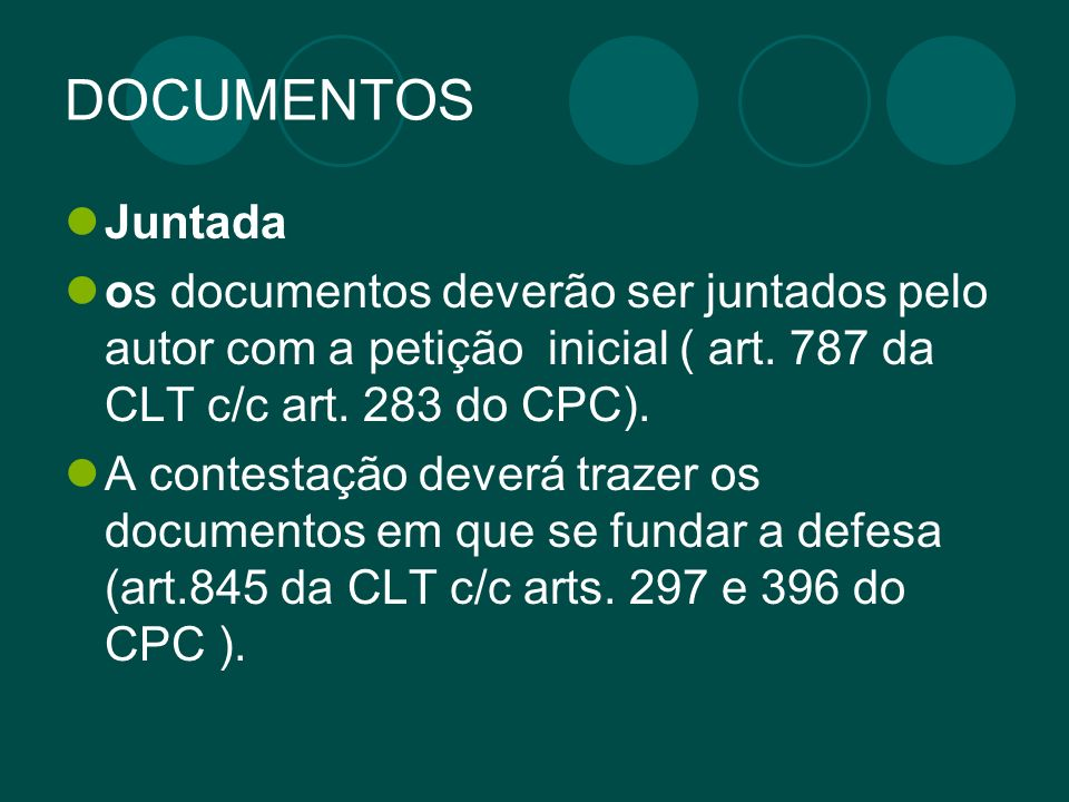 DOCUMENTOS Juntada os documentos deverão ser juntados pelo autor com a petição inicial ( art. 787 da CLT c/c art. 283 do CPC). A contestação deverá tr