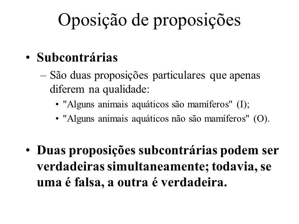 Oposição de proposições Subcontrárias –São duas proposições particulares que apenas diferem na qualidade: